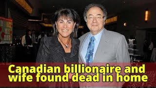 Canadian billionaire and wife found dead in home
