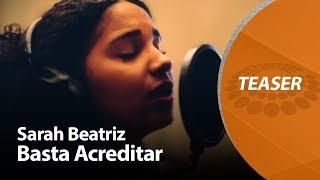 Sarah Beatriz – Basta acreditar [ TEASER ]