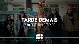 WAO feat. Tom Rezende - Tarde Demais (Clipe Oficial)