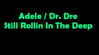 Adele - Still Rolling In The Deep ( Dr. Dre Mash Up )