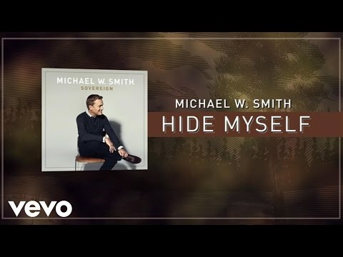 michael-w-smith-hide-myself-lyric-video-michaelwsmithvevo