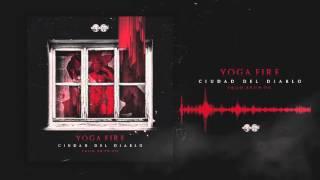 Yoga Fire - Ciudad Del Diablo [Audio Oficial] (Prod. BrunOG)