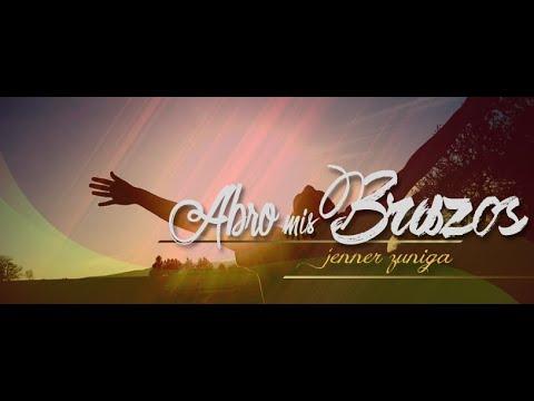Abro Mis Brazos de Jenner Zuniga Letra y Video
