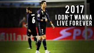 Cristiano Ronaldo 2017 ► I Don't Wanna Live Forever - Skills, Tricks & Goals | 1080p HD