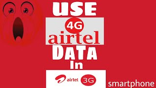 Use Airtel 4G data in 3G phone, use airtel 4g offer 3g phone width=
