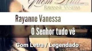 Deus que Tudo Vê (Com Letra) Rayanne Vanessa - Nova Música 2017 (Legendado) O Senhor vê tudo.