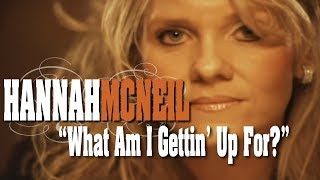 Hannah McNeil:  What Am I Gettin' Up For?  HD