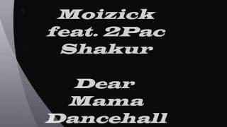 Moizick Feat  Tupac Shakur   Dear Mama remix
