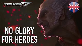 Tekken 7 - PS4/XB1/PC - No Glory for Heroes (English Story Trailer)