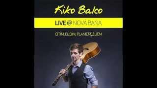 Kiko Balco - Cítim, ľúbim, planiem, žijem [Live]