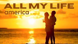 All My Life Lyrics - America