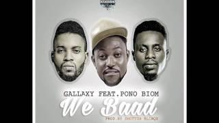 Gallaxy ft Yaa Pono - We Baad (Prod by Shotto Blinqx) (Audio)