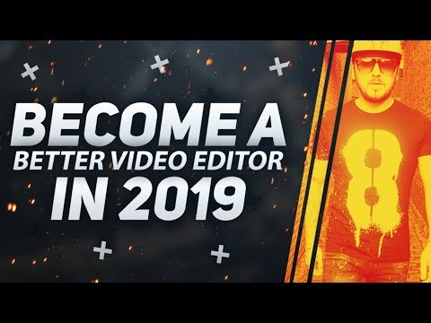 How To Become A Better Video Editor In 2019 - 3 Easy Steps