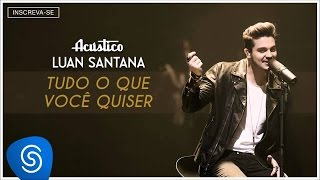 Luan Santana - Tudo que você quiser - (DVD Luan Santana Acústico)