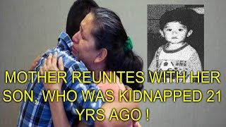 MOTHER REUNITED WITH SON WHO WAS KIDNAPPED 21 YRS AGO !
