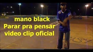 Mano Black Para Pra Pensar Prod.Cosmo Hell (Clip Oficial)