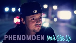 PHENOMDEN - Nah Give up (official video)