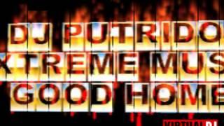 DJ PUTRIDO EXTREME MUSIC GOOD HOME