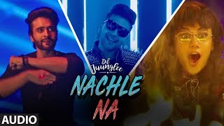 Nachle Na Full Audio | DIL JUUNGLEE | Guru Randhawa Neeti M | Taapsee P Saqib Saleem Jackky Bhagnani