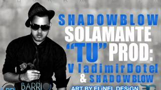Shadow Blow - Solamente Tu (Prod. Vladimir Dotel & Shadow Blow) (Bachata) wWw.BarrioDigital.Net