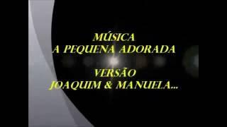 C1R - Manuela e Joaquim - A Pequena Adorada... (Versão Voz e Letra)