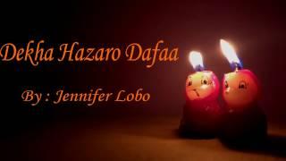 Dekha Hazaro Dafaa (Unplugged) Cover By Jennifer Lobo