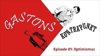 Gastons Kontrapunkt - Episode 01: Optimismus