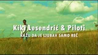 Kiki Lesendric & Piloti - Kazu da ljubav je samo rec (2012) (+TEKST)
