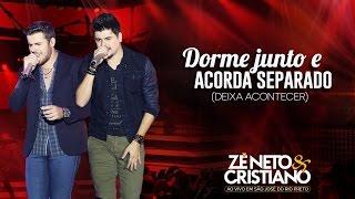 Zé Neto e Cristiano - Dorme Junto e Acorda Separado - (DVD Ao vivo em São José do Rio Preto)