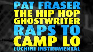 Pat Fraser Raps To Camp Lo - Luchini Instrumental