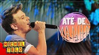 Michel Teló - ATÉ DE MANHÃ - [VIDEO OFICIAL]