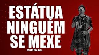 B26 FT Big Nelo, CEF, Lil Saint - ESTÁTUA NINGUÉM SE MEXE