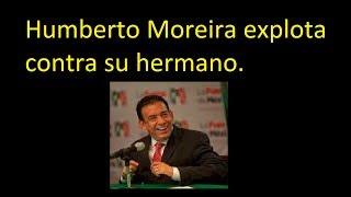 Humberto Moreira explota contra su hermano.