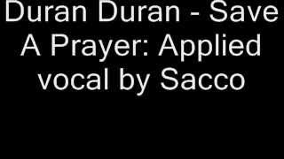 Duran - Save A Prayer: Applied vocal by Sacco.wmv