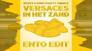 Bizzey & Yung Felix ft. Equalz - Versaces in het Zand (Ento Edit)