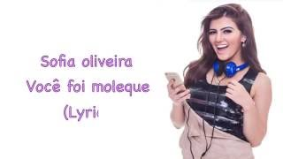 Sofia oliveira - Você Foi Moleque (Lyrics)