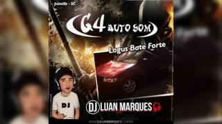 G4 Auto Som & Logus Bate Forte (Joinville-SC) - Dj Luan Marques