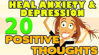 Heal Depression and Anxiety  - 20 Positive Thoughts