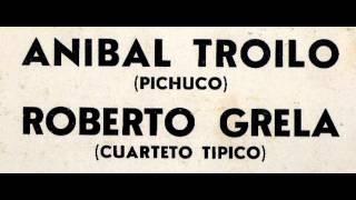 Aníbal Troilo con Roberto Grela y su Cuarteto Típico - La trampera