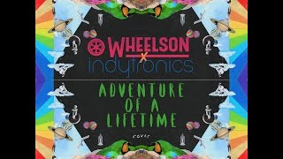 Indytronics X Wheelson - Adventure of a Lifetime - Coldplay ( cover )