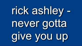 rick ashley - never gotta give you up (REAL LYRICS‽‽‽)