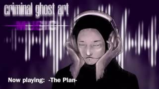 -The Plan- (Criminal Ghost Art Music)