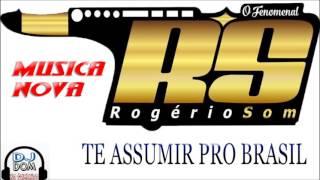 ROGÉRIO SOM - TE ASSUMIR PRO BRASIL MUSICA NOVA