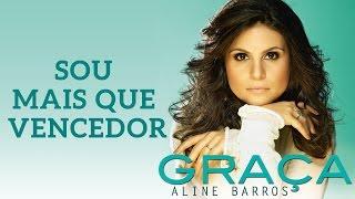 Sou Mais que Vencedor | CD Graça | Aline Barros