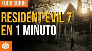 RESIDENT EVIL 7: Todo lo que hay que saber en 1 MINUTO