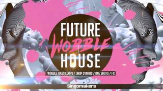 Future Wobble House (Samples on Loopmasters)