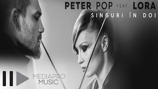 Peter Pop feat. Lora - Singuri in doi (Official Video)