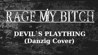 Rage My Bitch - Devil`s Plaything (Danzig Cover)