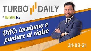 Turbo Daily 31.03.2021 - ORO: torniamo a puntare al rialzo
