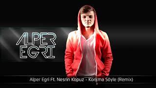 Alper Egri ft. Nesrin Kopuz-korkma Söyle remix